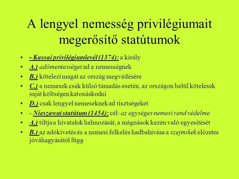 A lengyel nemesség privilégiumait megerősítő statútumok •- Kassai privilégiumlevél (1374): a király •A.) adómentességet ad a nemességnek •B.) kötelezi