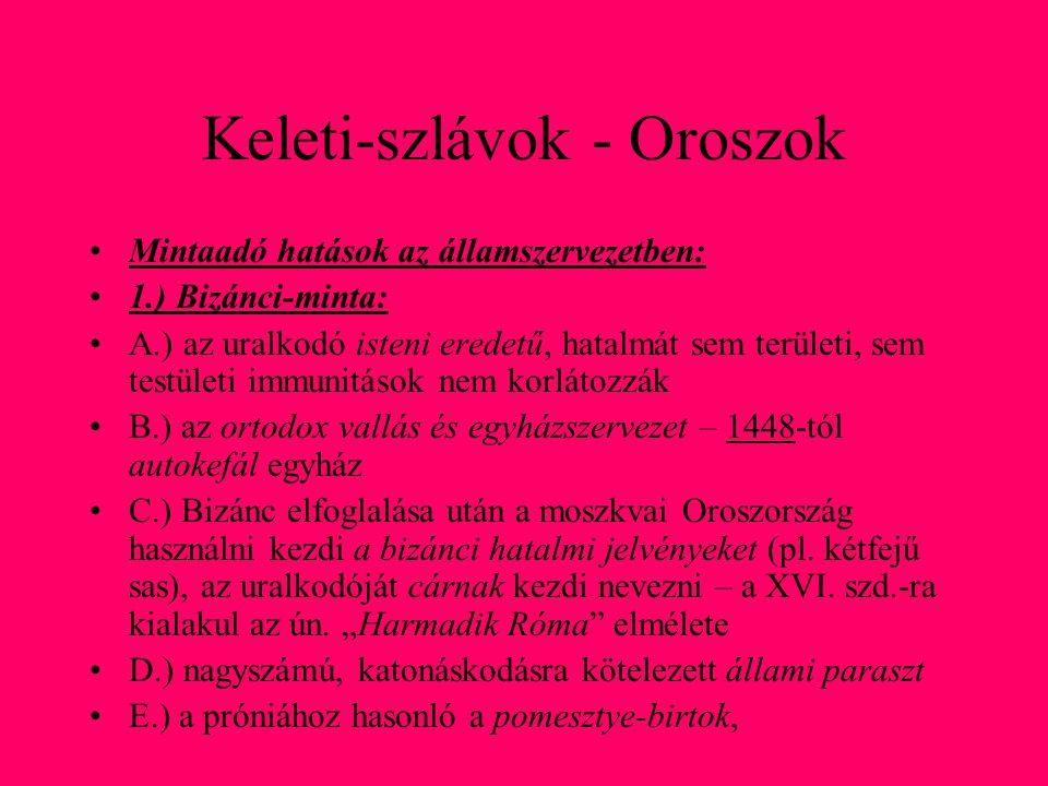 Keleti-szlávok - Oroszok •Mintaadó hatások az államszervezetben: •1.) Bizánci-minta: •A.) az uralkodó isteni eredetű, hatalmát sem területi, sem testü