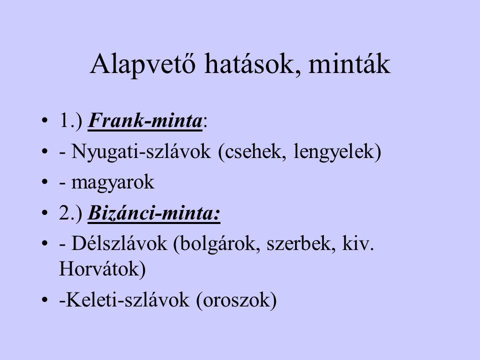 Alapvető hatások, minták •1.) Frank-minta: •- Nyugati-szlávok (csehek, lengyelek) •- magyarok •2.) Bizánci-minta: •- Délszlávok (bolgárok, szerbek, ki