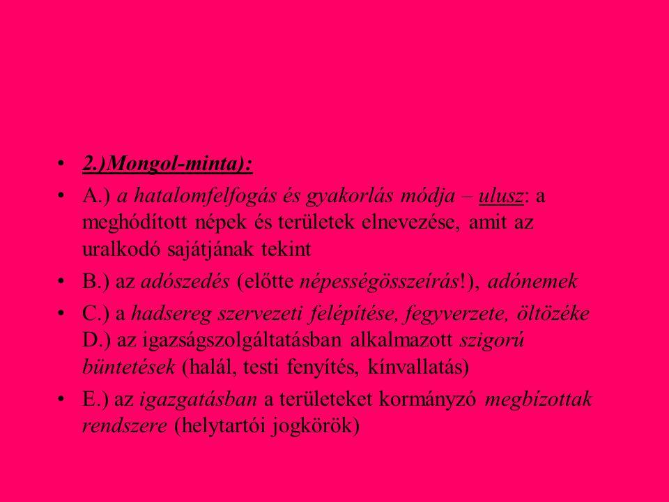 •2.)Mongol-minta): •A.) a hatalomfelfogás és gyakorlás módja – ulusz: a meghódított népek és területek elnevezése, amit az uralkodó sajátjának tekint