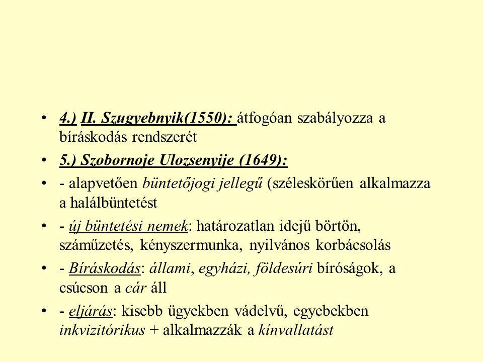•4.) II. Szugyebnyik(1550): átfogóan szabályozza a bíráskodás rendszerét •5.) Szobornoje Ulozsenyije (1649): •- alapvetően büntetőjogi jellegű (széles