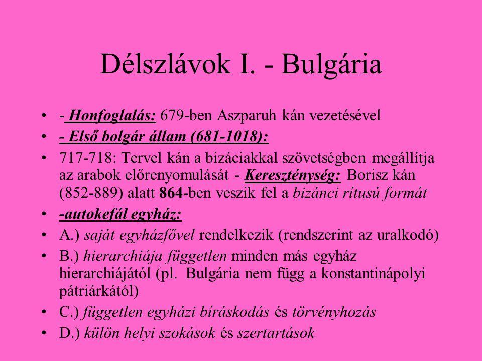 Délszlávok I. - Bulgária •- Honfoglalás: 679-ben Aszparuh kán vezetésével •- Első bolgár állam (681-1018): •717-718: Tervel kán a bizáciakkal szövetsé
