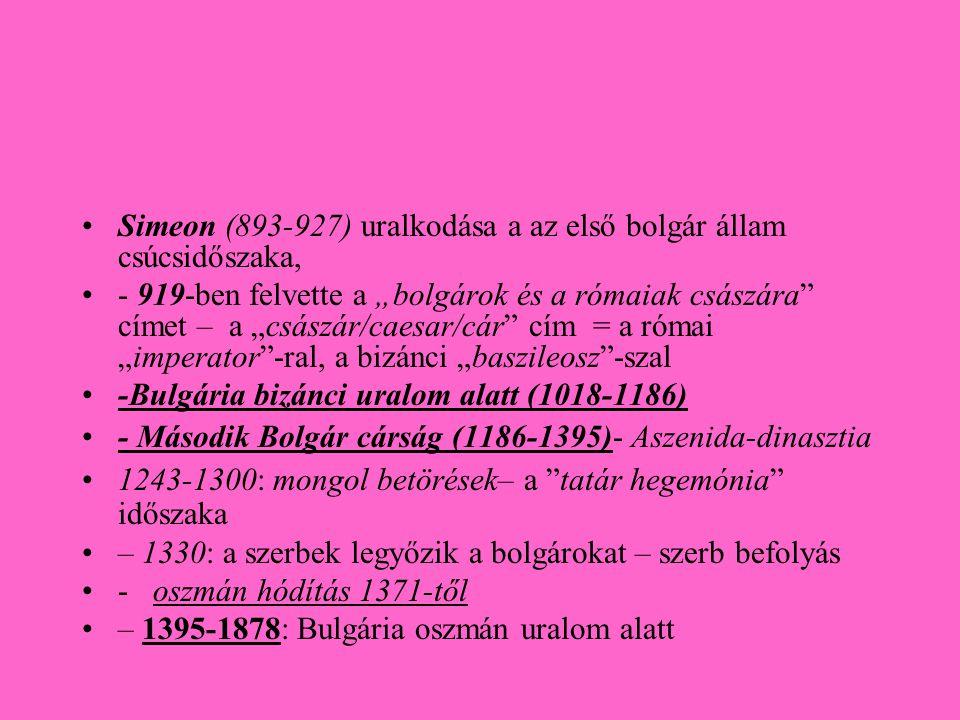 """•Simeon (893-927) uralkodása a az első bolgár állam csúcsidőszaka, •- 919-ben felvette a """"bolgárok és a rómaiak császára"""" címet – a """"császár/caesar/cá"""