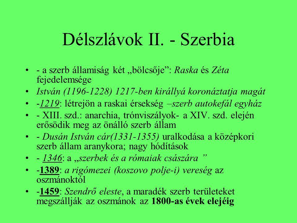 """Délszlávok II. - Szerbia •- a szerb államiság két """"bölcsője"""": Raska és Zéta fejedelemsége •István (1196-1228) 1217-ben királlyá koronáztatja magát •-1"""