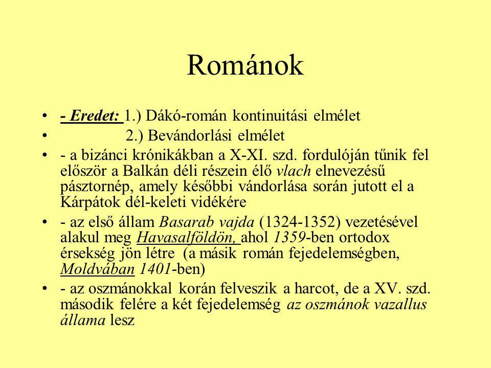 Románok •- Eredet: 1.) Dákó-román kontinuitási elmélet • 2.) Bevándorlási elmélet •- a bizánci krónikákban a X-XI. szd. fordulóján tűnik fel először a