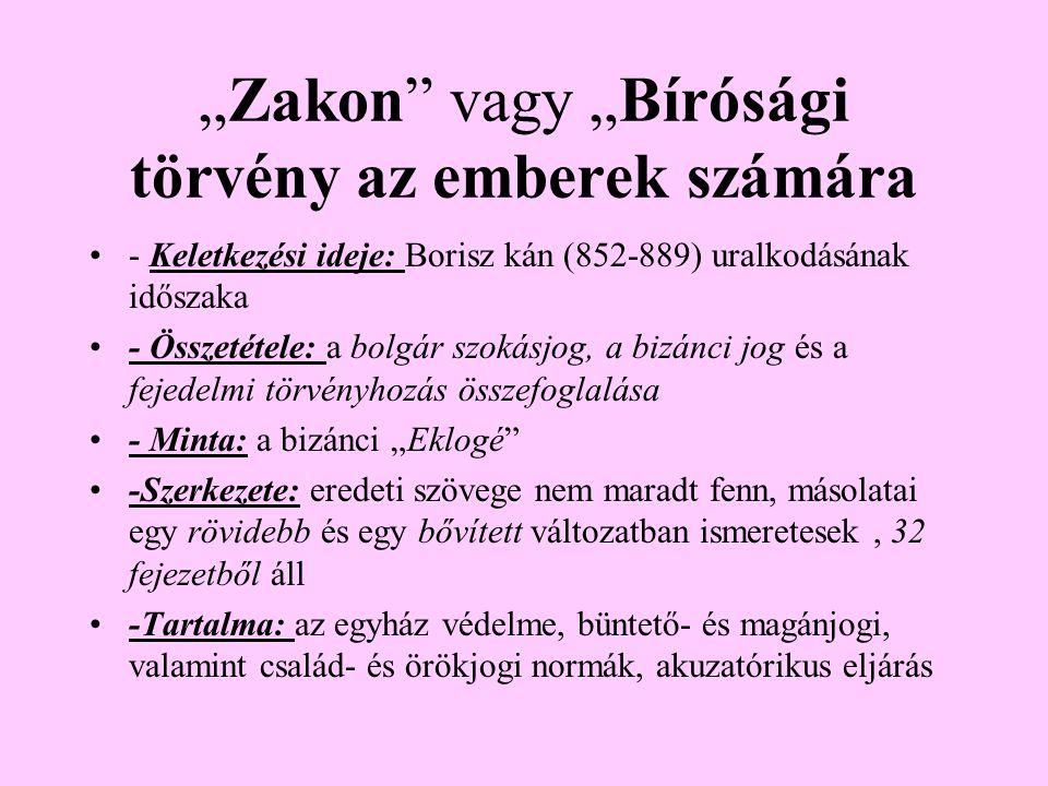 """""""Zakon"""" vagy """"Bírósági törvény az emberek számára •- Keletkezési ideje: Borisz kán (852-889) uralkodásának időszaka •- Összetétele: a bolgár szokásjog"""