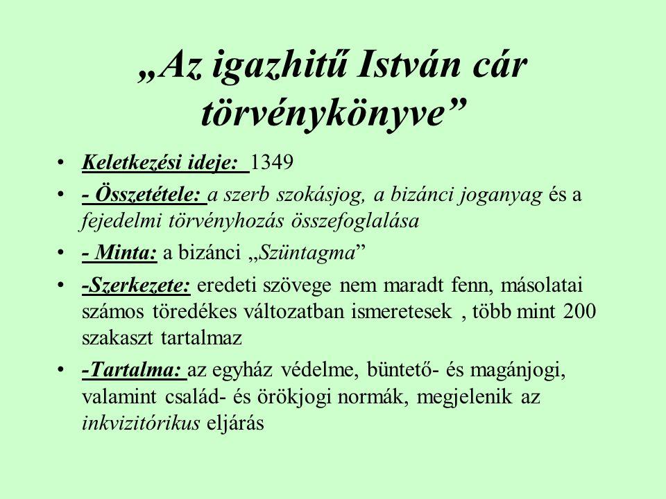 """""""Az igazhitű István cár törvénykönyve"""" •Keletkezési ideje: 1349 •- Összetétele: a szerb szokásjog, a bizánci joganyag és a fejedelmi törvényhozás össz"""
