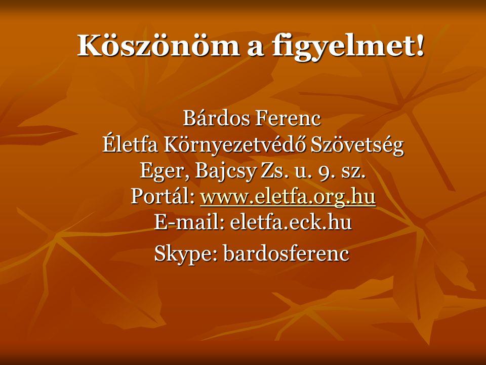 Köszönöm a figyelmet. Bárdos Ferenc Életfa Környezetvédő Szövetség Eger, Bajcsy Zs.