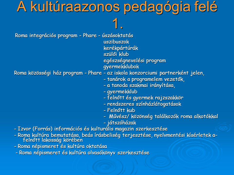 A kultúraazonos pedagógia felé 1. Roma integrációs program - Phare - úszásoktatás Roma integrációs program - Phare - úszásoktatás uszibuszok uszibuszo