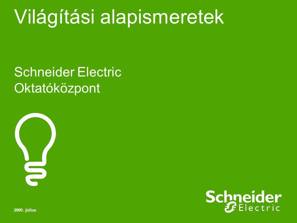 Világítási alapismeretek Schneider Electric Oktatóközpont 2009. július