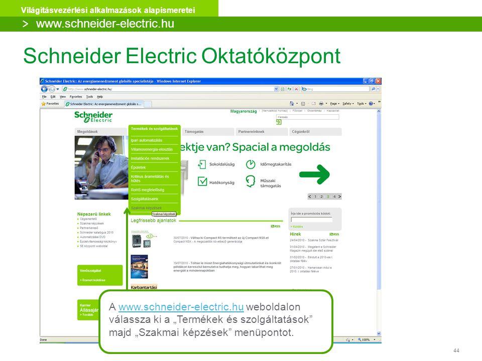 """44 Világításvezérlési alkalmazások alapismeretei Schneider Electric Oktatóközpont A www.schneider-electric.hu weboldalonwww.schneider-electric.hu válassza ki a """"Termékek és szolgáltatások majd """"Szakmai képzések menüpontot."""