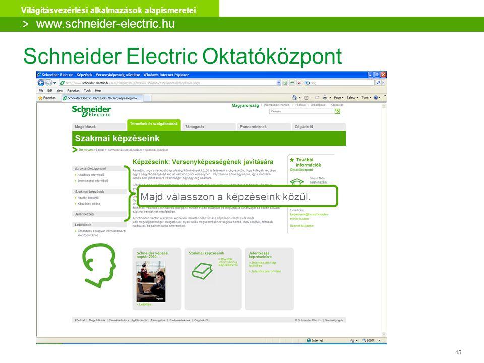 45 Világításvezérlési alkalmazások alapismeretei Majd válasszon a képzéseink közül. Schneider Electric Oktatóközpont > www.schneider-electric.hu