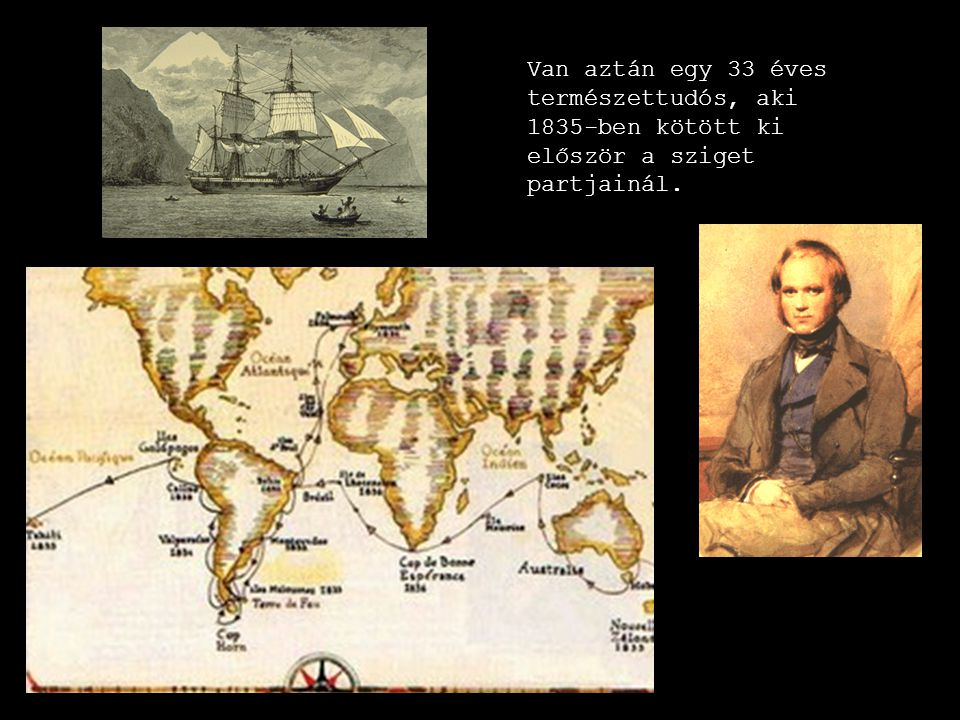 Van aztán egy 33 éves természettudós, aki 1835-ben kötött ki először a sziget partjainál.