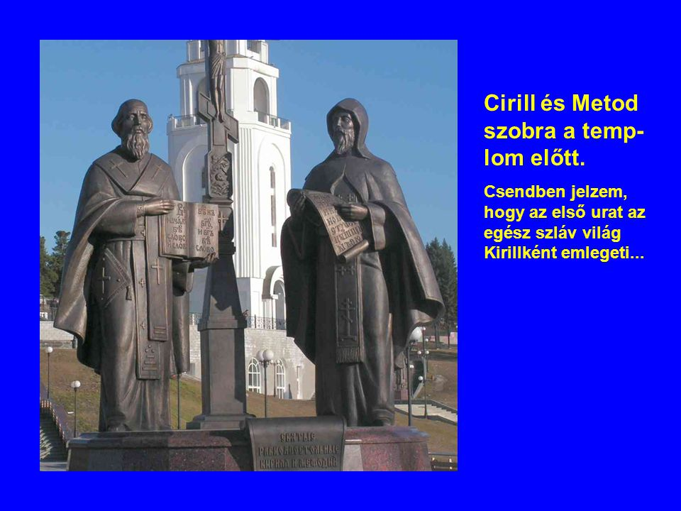 Cirill és Metod szobra a temp- lom előtt. Csendben jelzem, hogy az első urat az egész szláv világ Kirillként emlegeti...