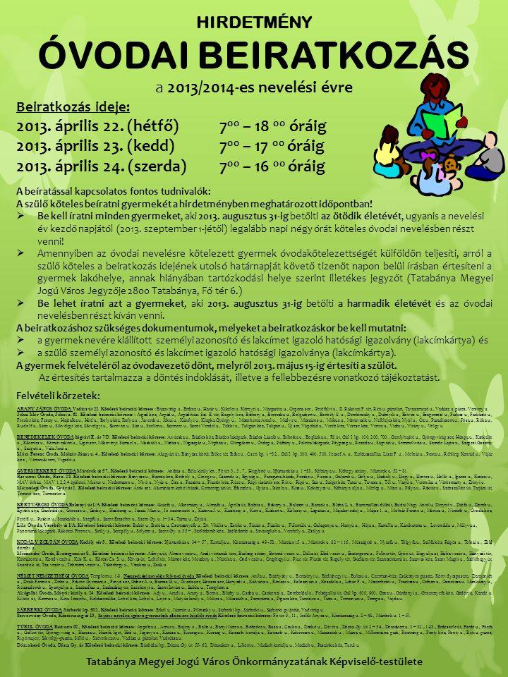 HIRDETMÉNY ÓVODAI BEIRATKOZÁS a 2013/2014-es nevelési évre Beiratkozás ideje: 2013. április 22. (hétfő)7 00 – 18 00 óráig 2013. április 23. (kedd)7 00