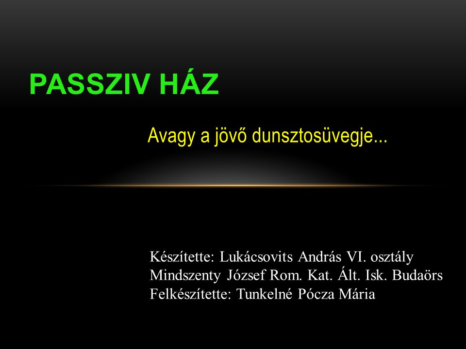 Avagy a jövő dunsztosüvegje... PASSZIV HÁZ Készítette: Lukácsovits András VI. osztály Mindszenty József Rom. Kat. Ált. Isk. Budaörs Felkészítette: Tun