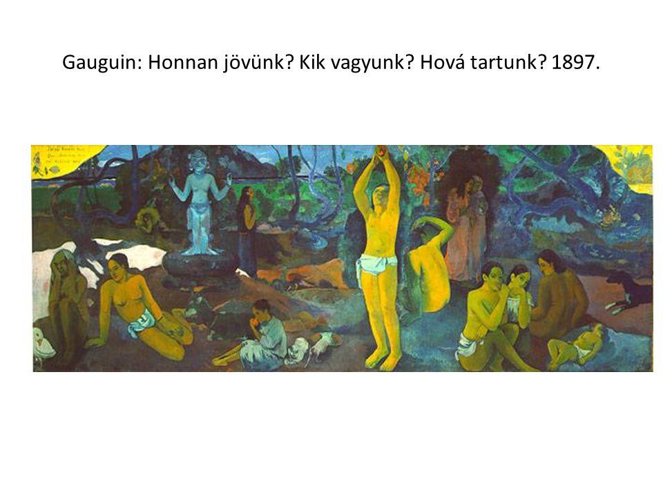 Gauguin: Honnan jövünk? Kik vagyunk? Hová tartunk? 1897.