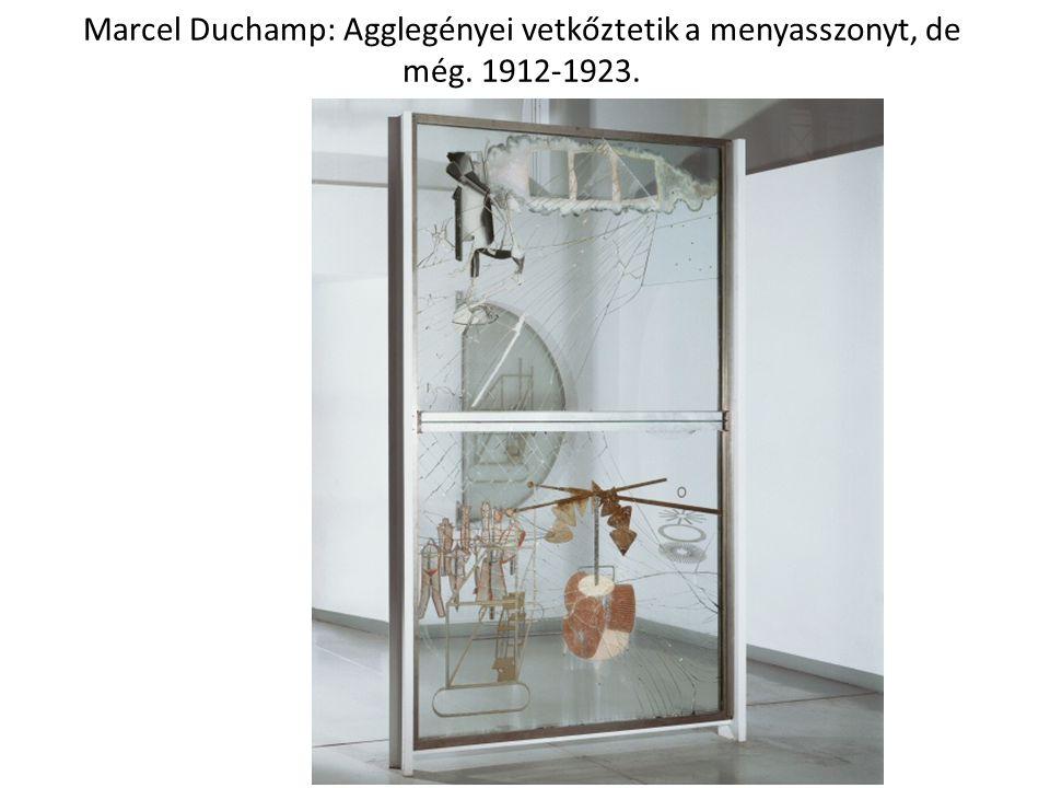 Marcel Duchamp: Agglegényei vetkőztetik a menyasszonyt, de még. 1912-1923.