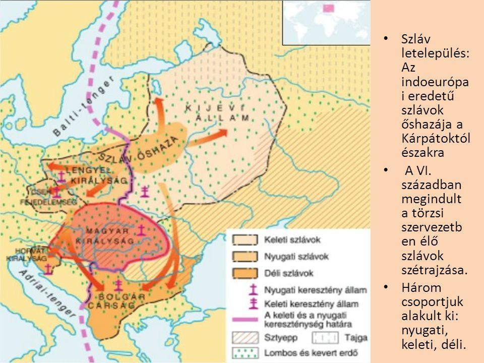 • Szláv letelepülés: Az indoeurópa i eredetű szlávok őshazája a Kárpátoktól északra • A VI. században megindult a törzsi szervezetb en élő szlávok szé