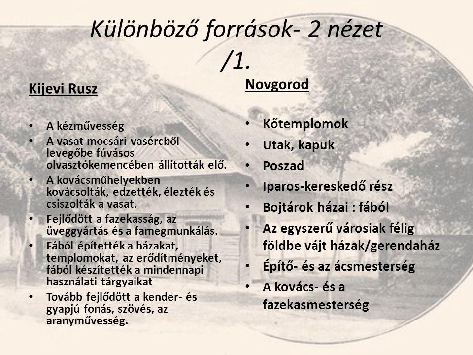 Különböző források- 2 nézet /1. Kijevi Rusz • A kézművesség • A vasat mocsári vasércből levegőbe fúvásos olvasztókemencében állították elő. • A kovács