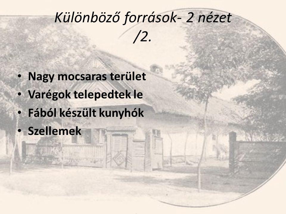 Különböző források- 2 nézet /2. • Nagy mocsaras terület • Varégok telepedtek le • Fából készült kunyhók • Szellemek