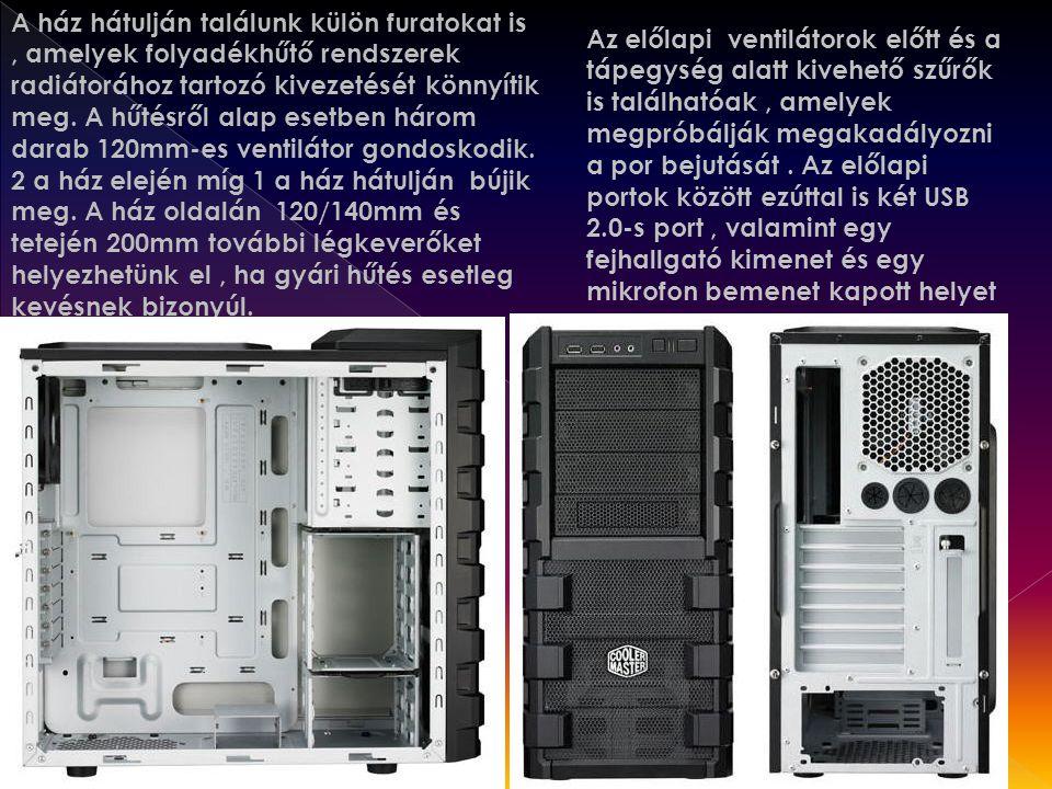A ház hátulján találunk külön furatokat is, amelyek folyadékhűtő rendszerek radiátorához tartozó kivezetését könnyítik meg. A hűtésről alap esetben há