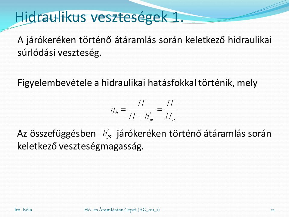 Hidraulikus veszteségek 1. A járókeréken történő átáramlás során keletkező hidraulikai súrlódási veszteség. Figyelembevétele a hidraulikai hatásfokkal