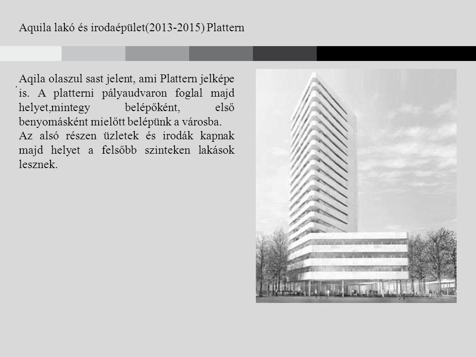 Aquila lakó és irodaépület(2013-2015) Plattern. Aqila olaszul sast jelent, ami Plattern jelképe is.