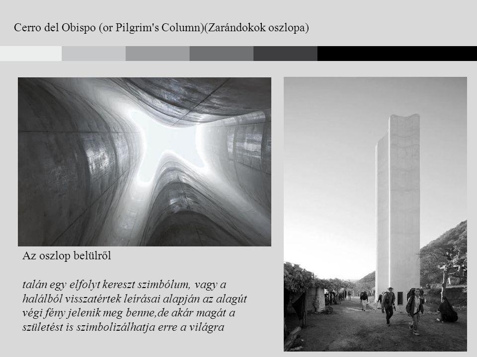 Cerro del Obispo (or Pilgrim s Column)(Zarándokok oszlopa) Az oszlop belülről talán egy elfolyt kereszt szimbólum, vagy a halálból visszatértek leírásai alapján az alagút végi fény jelenik meg benne,de akár magát a születést is szimbolizálhatja erre a világra