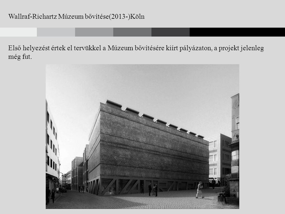 Wallraf-Richartz Múzeum bővítése(2013-)Köln Első helyezést értek el tervükkel a Múzeum bővítésére kiírt pályázaton, a projekt jelenleg még fut.