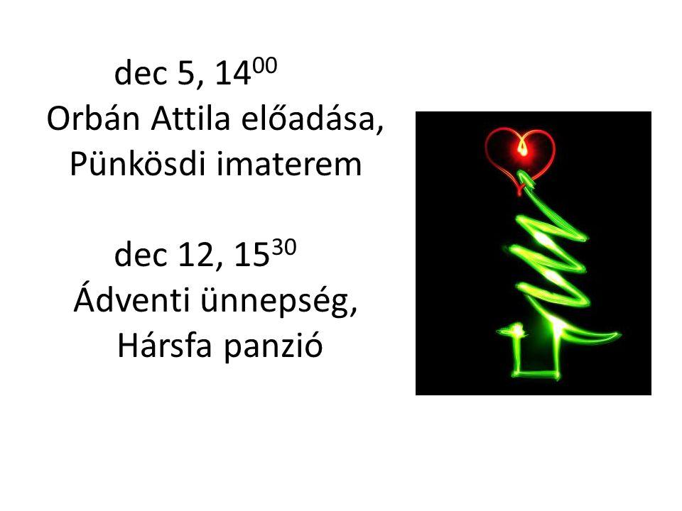 dec 5, 14 00 Orbán Attila előadása, Pünkösdi imaterem dec 12, 15 30 Ádventi ünnepség, Hársfa panzió