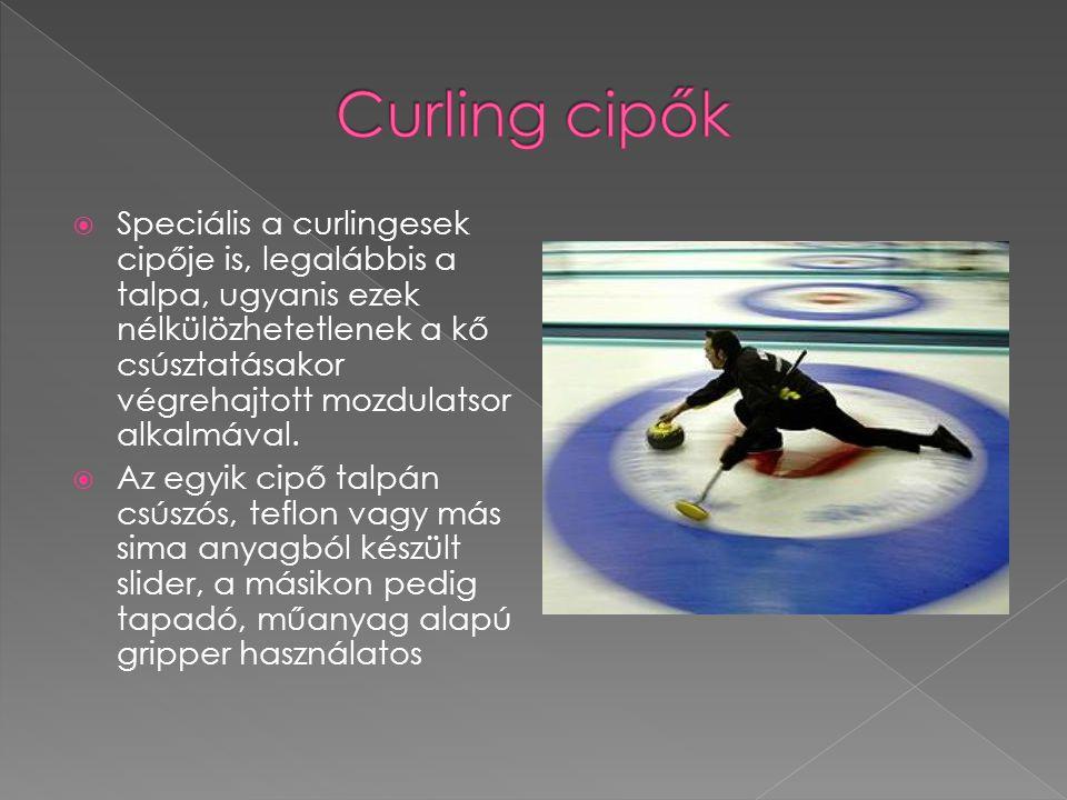  Speciális a curlingesek cipője is, legalábbis a talpa, ugyanis ezek nélkülözhetetlenek a kő csúsztatásakor végrehajtott mozdulatsor alkalmával.