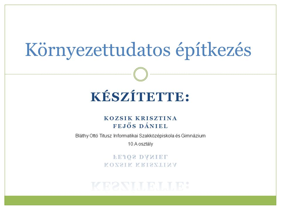 Környezettudatos építkezés Bláthy Ottó Titusz Informatikai Szakközépiskola és Gimnázium 10.A osztály