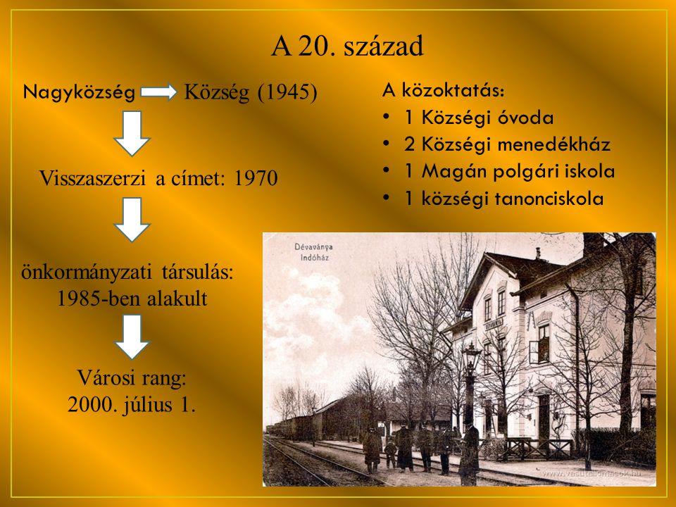 A 20. század A közoktatás: • 1 Községi óvoda • 2 Községi menedékház • 1 Magán polgári iskola • 1 községi tanonciskola Nagyközség Község (1945) Visszas