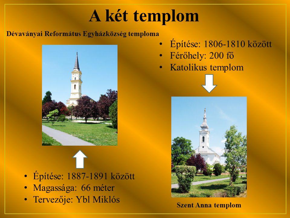 A két templom • Építése: 1887-1891 között • Magassága: 66 méter • Tervezője: Ybl Miklós Dévaványai Református Egyházközség temploma Szent Anna templom
