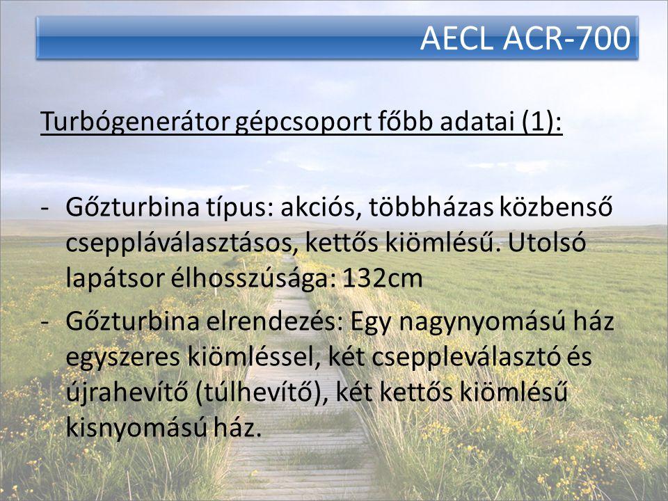 AECL ACR-700 Turbógenerátor gépcsoport főbb adatai (1): -Gőzturbina típus: akciós, többházas közbenső cseppláválasztásos, kettős kiömlésű. Utolsó lapá