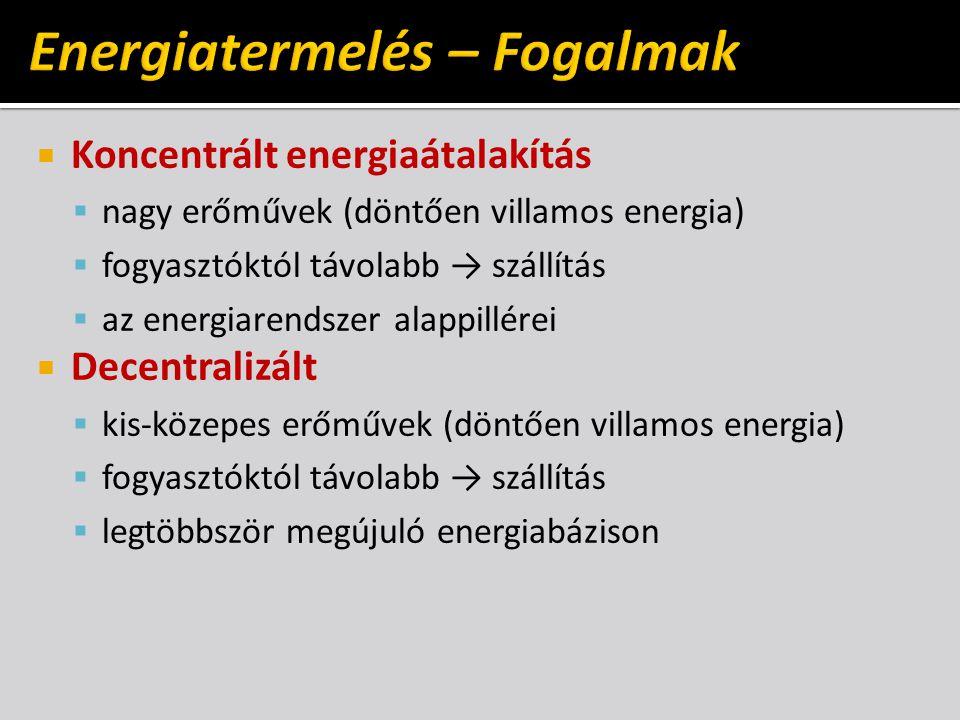  Koncentrált energiaátalakítás  nagy erőművek (döntően villamos energia)  fogyasztóktól távolabb → szállítás  az energiarendszer alappillérei  De