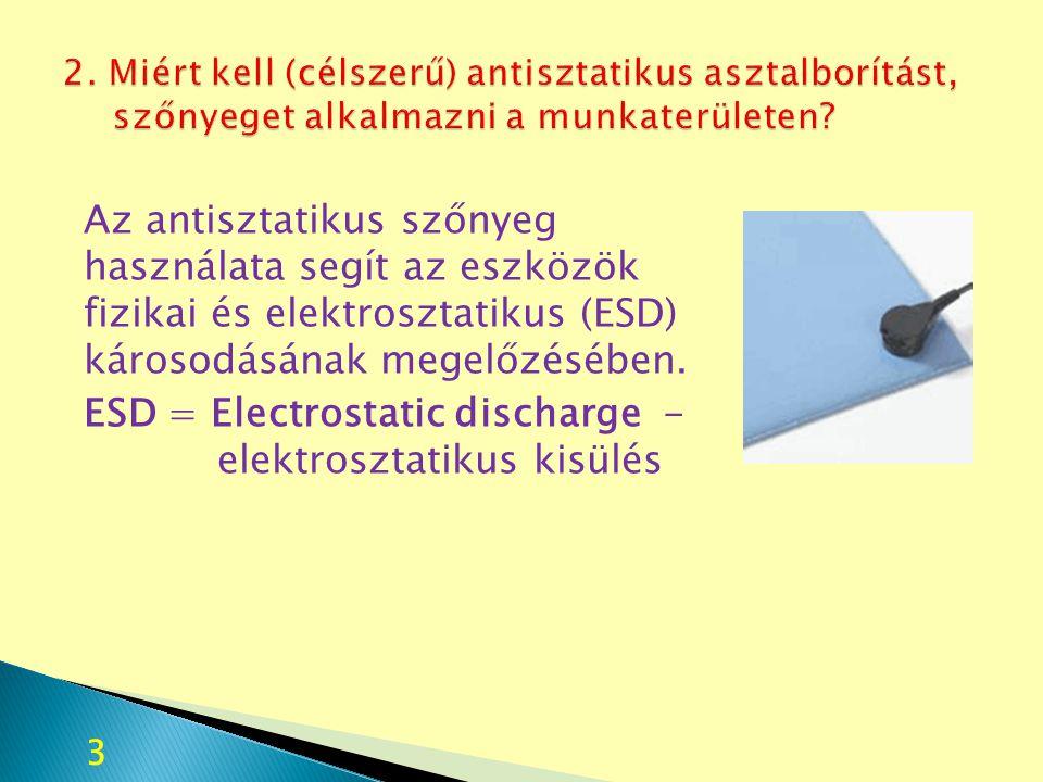 Az antisztatikus szőnyeg használata segít az eszközök fizikai és elektrosztatikus (ESD) károsodásának megelőzésében. ESD = Electrostatic discharge - e