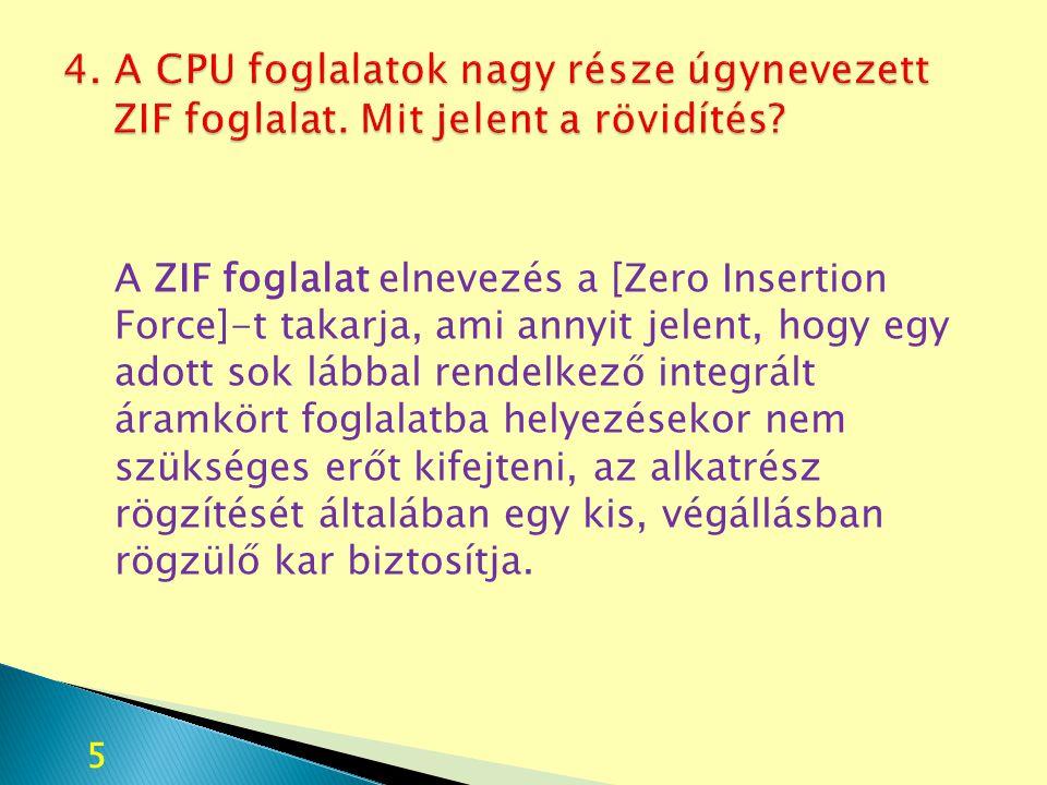 A ZIF foglalat elnevezés a [Zero Insertion Force]-t takarja, ami annyit jelent, hogy egy adott sok lábbal rendelkező integrált áramkört foglalatba hel