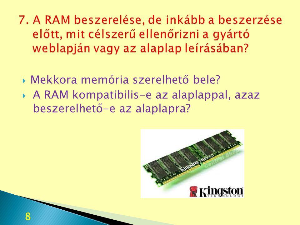  Mekkora memória szerelhető bele?  A RAM kompatibilis-e az alaplappal, azaz beszerelhető-e az alaplapra? 8