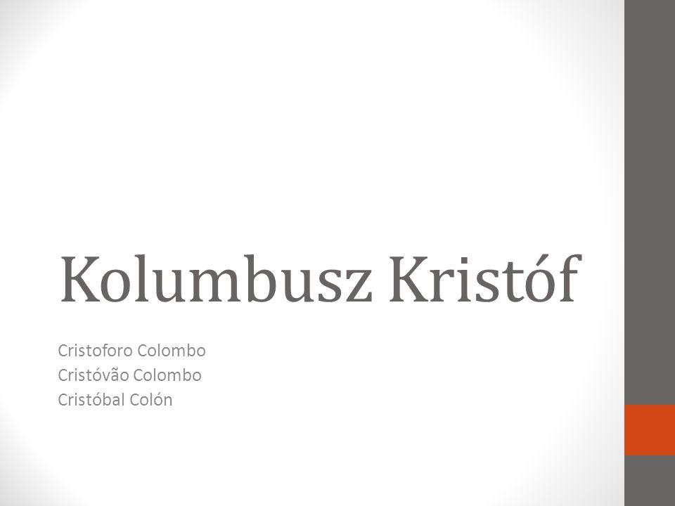 Kolumbusz Kristóf Cristoforo Colombo Cristóvão Colombo Cristóbal Colón