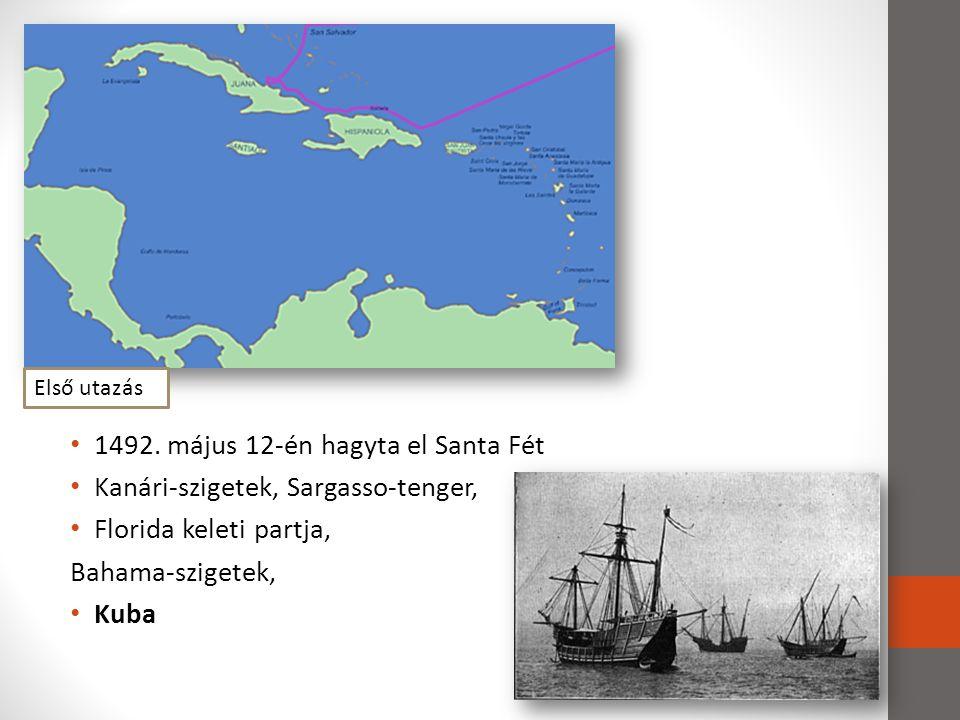 • 1492. május 12-én hagyta el Santa Fét • Kanári-szigetek, Sargasso-tenger, • Florida keleti partja, Bahama-szigetek, • Kuba Első utazás