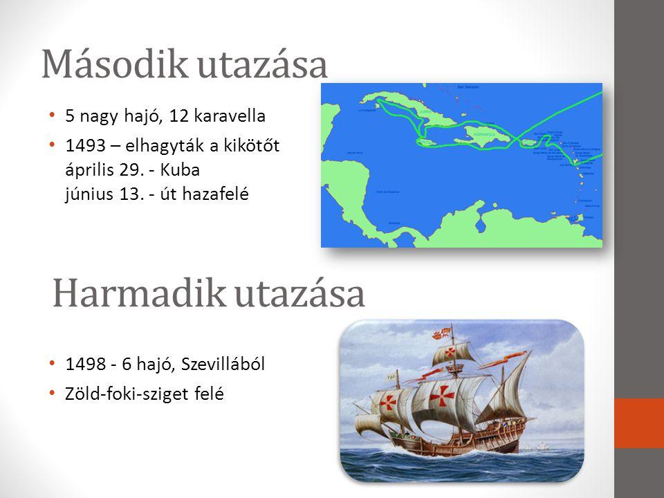 Második utazása • 5 nagy hajó, 12 karavella • 1493 – elhagyták a kikötőt április 29. - Kuba június 13. - út hazafelé • 1498 - 6 hajó, Szevillából • Zö