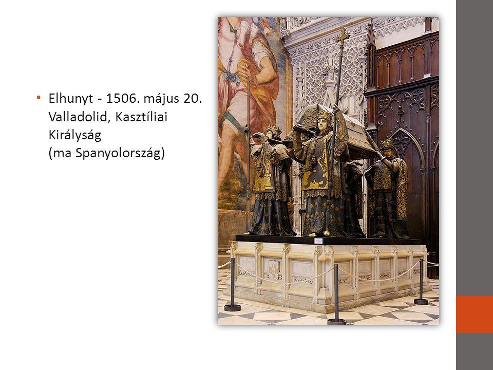 • Elhunyt - 1506. május 20. Valladolid, Kasztíliai Királyság (ma Spanyolország)