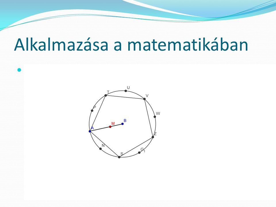 Alkalmazása a matematikában  Szabályos tízszög és szabályos ötszög megszerkesztése Bizonyítható, hogy adott sugarú körbe írható szabályos tízszög oldala megegyezik a sugár hosszabbik aranymetszetével.