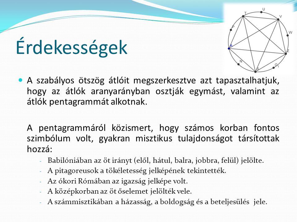 Érdekességek  A szabályos ötszög átlóit megszerkesztve azt tapasztalhatjuk, hogy az átlók aranyarányban osztják egymást, valamint az átlók pentagrammát alkotnak.
