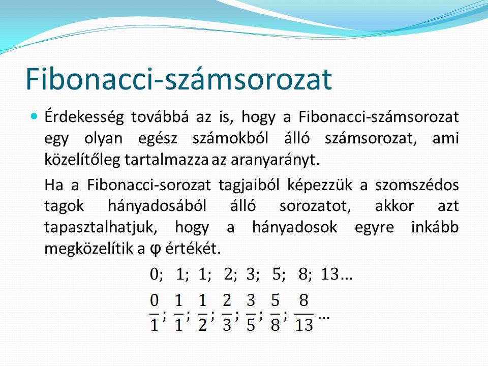 Fibonacci-számsorozat  Érdekesség továbbá az is, hogy a Fibonacci-számsorozat egy olyan egész számokból álló számsorozat, ami közelítőleg tartalmazza az aranyarányt.