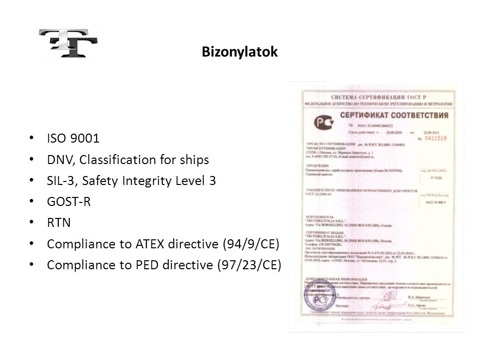 Bizonylatok • ISO 9001 • DNV, Classification for ships • SIL-3, Safety Integrity Level 3 • GOST-R • RTN • Compliance to ATEX directive (94/9/CE) • Com