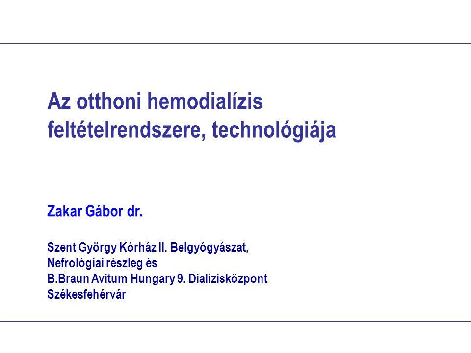 Az otthoni hemodialízis feltételrendszere, technológiája Zakar Gábor dr. Szent György Kórház II. Belgyógyászat, Nefrológiai részleg és B.Braun Avitum