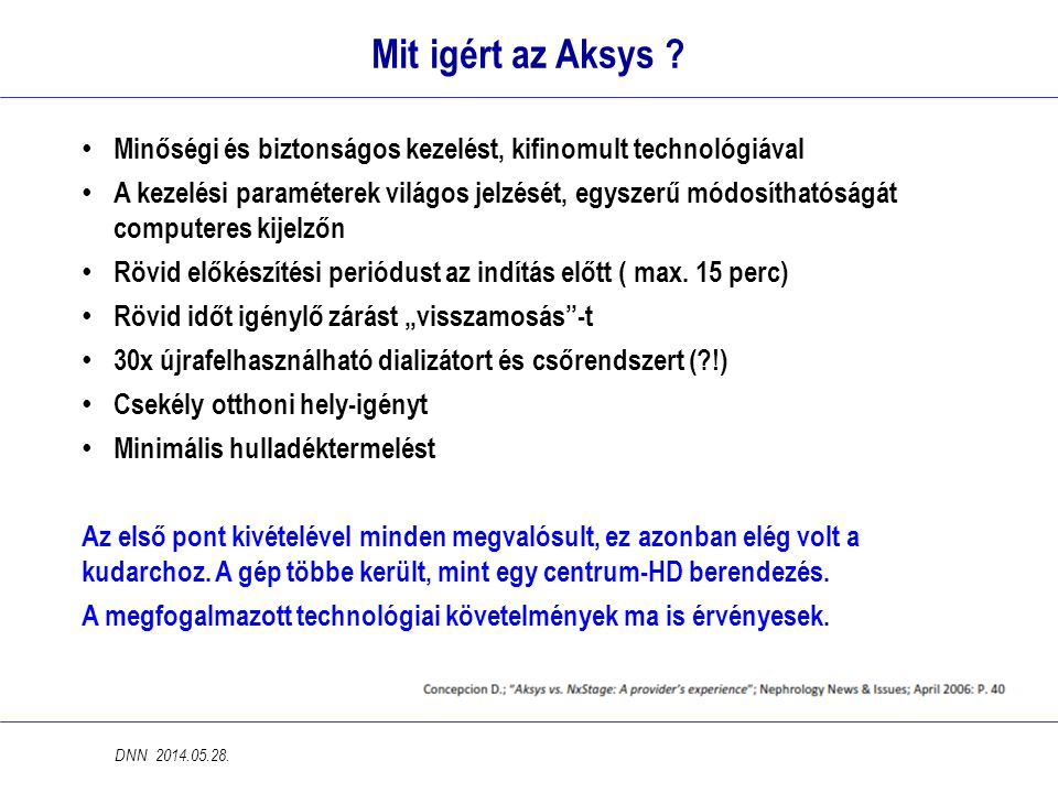 Mit igért az Aksys ? • Minőségi és biztonságos kezelést, kifinomult technológiával • A kezelési paraméterek világos jelzését, egyszerű módosíthatóságá